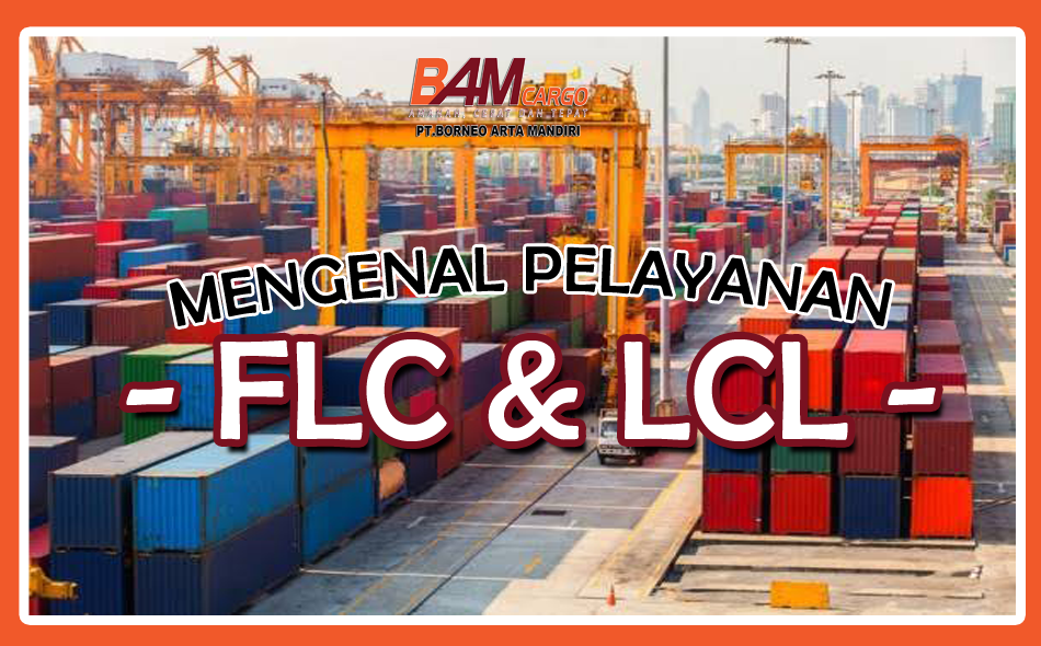 Layanan Angkut Barang FLC & LCL, Apa Perbedaannya ?
